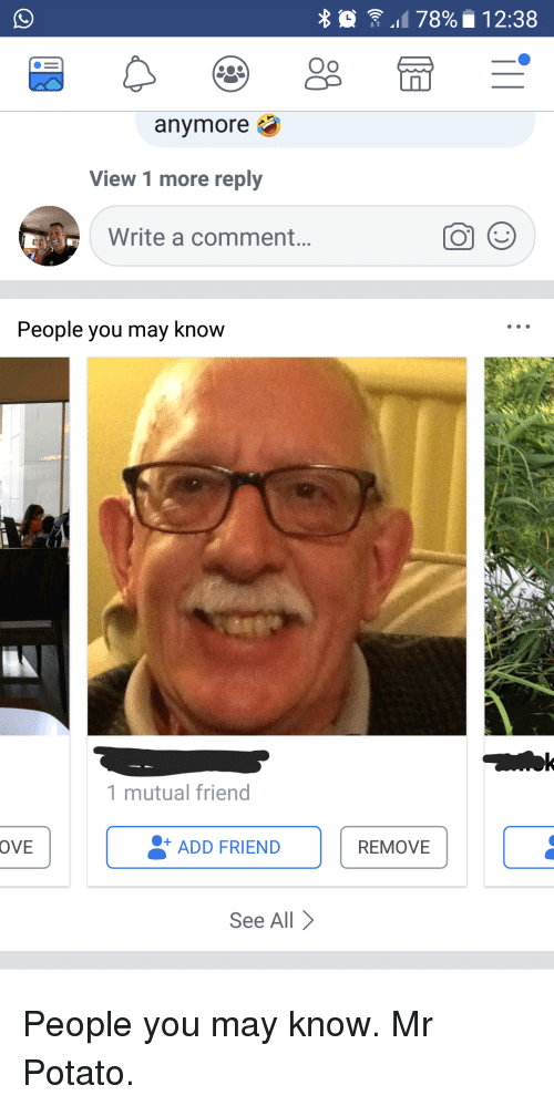 Funny, Potato, and Add: o .1178% 12:38  Oo  anymore  View 1 more reply  Write a comment..  People you may know  1 mutual friend  OVE  +ADD FRIEND  REMOVE  See All