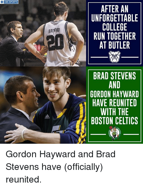 Butlers: O CBS SPORTS  AFTER AN  UNFORGETTABLE  COLLEGE  RUN TOGETHER  AT BUTLER  HAYWARD  晢  BRAD STEVENS  AND  GORDON HAYWARD  HAVE REUNITED  WITH THE  BOSTON CELTICS  didas Gordon Hayward and Brad Stevens have (officially) reunited.