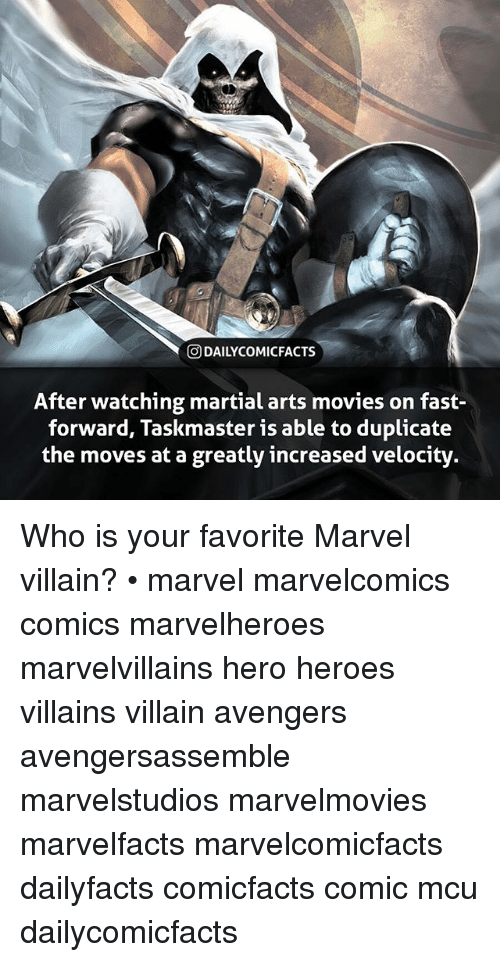 marvell: O DAILYCOMICFACTSs  After watching martial arts movies on fast-  forward, Taskmaster is able to duplicate  the moves at a greatly increased velocity. Who is your favorite Marvel villain? • marvel marvelcomics comics marvelheroes marvelvillains hero heroes villains villain avengers avengersassemble marvelstudios marvelmovies marvelfacts marvelcomicfacts dailyfacts comicfacts comic mcu dailycomicfacts