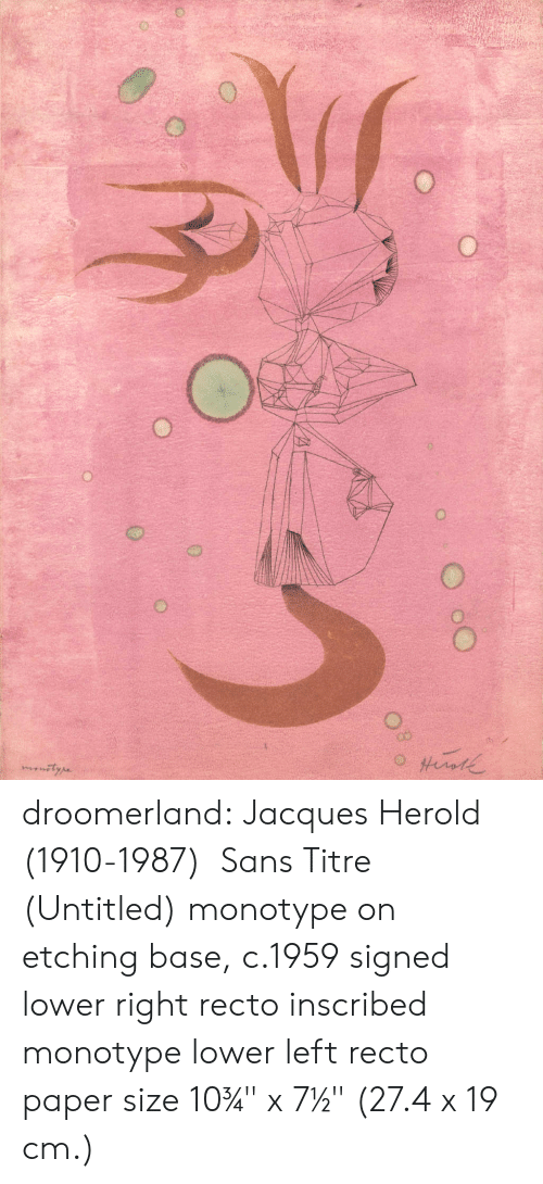 """Tumblr, Blog, and Untitled: O droomerland:  Jacques Herold  (1910-1987)   Sans Titre (Untitled) monotype on etching base, c.1959 signed lower right recto inscribed monotype lower left recto paper size 10¾"""" x 7½"""" (27.4 x 19 cm.)"""