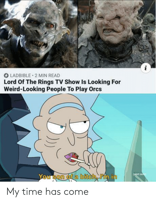 rings: O LADBIBLE • 2 MIN READ  Lord Of The Rings TV Show Is Looking For  Weird-Looking People To Play Orcs  ladlt sw  You son of a bitch, Pm in My time has come