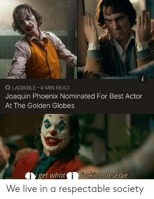 Ladbible: O LADBIBLE 4 MIN READ  Joaquin Phoenix Nominated For Best Actor  At The Golden Globes  fucking deserve  get what We live in a respectable society