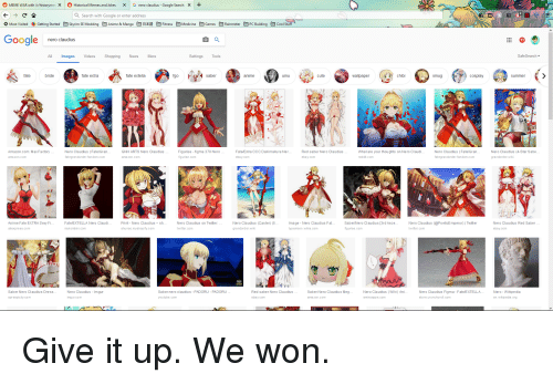 Amazon, Anime, and Crunchyroll: O MEME WAR with/r/historymex  O  Historical Memes and Jokes  ><  | G nero claudius-Google Search  ×  Search with Google or enter address  *Most Visited . Getting Started  Skyri SE Modding  Anime & Manga  Fitness  Medicine ם Games  Rainmeter  PC Building  Cool Stuf  Google nero claudius  All  ImagesVide  Shopping  News  More  Settings Tools  SafeSearch  fate  bride  fate extra  fate extella  0  saber  anime  umu  cute  wallpaper  chibi  smug  cosplay  summer  Amazon.com: Max Factory...  Nero Claudius Fate/Gran..  fategrandorderfandom.com  GNH ARTS Nero Claudius  Figurise figma 370 Nero  Fate/Extra CCC Dakimakura Ner...  ebay.com  Red saber Nero Claudius  What are your thoughts on Nero Claudi...  reddit. c om  Nero Claudius | Fate/Gran...  fategrandorderfandom.com  Nero Claudius (4-Star Sabe...  grandorder.wiki  ama zon.conm  ama zon.com  ig urise.com  ebay.com  TH  EXTRA Sexy  e/EXTELLA Nero Cla  mykombini.com  Print - Nero Cla  Claudius on Twitt  Nero Claudius (Cast  Fat  r/Nero Claudius [3rd Asc  Nero Claudius (@Po eticEmp  twitter. com  Anime  ma  witter  Nero Claudius Re  er  aliexpress.com  shunao.myshopify.com  twitter. com  grandorder.wik  typemoon.wikia.com  ig urise.com  ebay.com  Saber Nero Claudius Dress...  spreepicky.com  Nero Claudius - Im gur  img ur.com  Saber nero claudius - PADORU PADORU...  youtube.com  Red saber Nero Claudius.  ebay.com  Saber Nero Claudius Meg..  Nero Claudius  Wiki | Ani  Nero Claudius Figma - Fate/EXTELLA..  store.crunchyroll.com  Nero Wikipe dia  en. wikipedia.org  ama zon.com  aminoapps.com