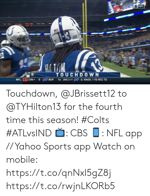 Indianapolis Colts: O NFL  1-3  TOUCHDOWN  NFL E CIN  0  BUF  14 2ND 2:11  D. KNOX: 1 YD REC TD Touchdown, @JBrissett12 to @TYHilton13  for the fourth time this season! #Colts #ATLvsIND  📺: CBS 📱: NFL app // Yahoo Sports app Watch on mobile: https://t.co/qnNxI5gZ8j https://t.co/rwjnLKORb5