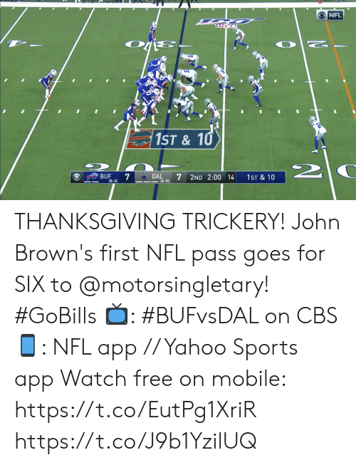 Memes, Nfl, and Sports: O NFL  1ST& 10  2  DAL  (6-5)  BUF  7  2ND 2:00 14  1ST & 10  (8-3) THANKSGIVING TRICKERY!  John Brown's first NFL pass goes for SIX to @motorsingletary! #GoBills  📺: #BUFvsDAL on CBS 📱: NFL app // Yahoo Sports app Watch free on mobile: https://t.co/EutPg1XriR https://t.co/J9b1YzilUQ