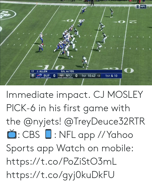 impact: O NFL  5/6, 44 YDS  17 J. ALLEN  BUF 0  NYJ  O  1ST 10:42 13  1ST & 10 Immediate impact.  CJ MOSLEY PICK-6 in his first game with the @nyjets! @TreyDeuce32RTR  📺: CBS 📱: NFL app // Yahoo Sports app  Watch on mobile: https://t.co/PoZiStO3mL https://t.co/gyj0kuDkFU