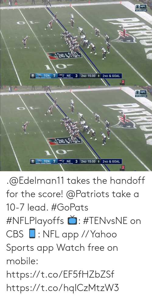 Goal: O NFL  AFC WILD CARD  2ND &GL  A NE  TEN 7  3  2ND 15:00 8  2ND & GOAL   10  O NFL  AFC WILD CARD  2ND&G  TEN 7  * NE  3  2ND & GOAL  2ND 15:00 8 .@Edelman11 takes the handoff for the score!  @Patriots take a 10-7 lead. #GoPats #NFLPlayoffs  📺: #TENvsNE on CBS 📱: NFL app // Yahoo Sports app Watch free on mobile: https://t.co/EF5fHZbZSf https://t.co/hqICzMtzW3