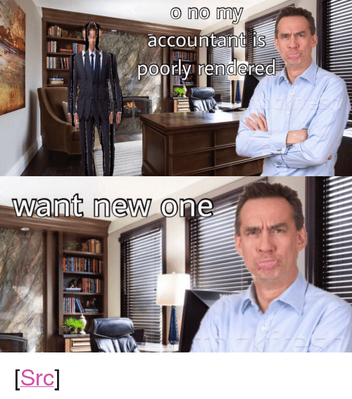 """Reddit, Tfw, and Com: O no my  accountamtis  DOory rendered  I0  ant neWO <p>[<a href=""""https://www.reddit.com/r/surrealmemes/comments/80nfa0/tfw_your_accountant_is_poorly_rendered/"""">Src</a>]</p>"""