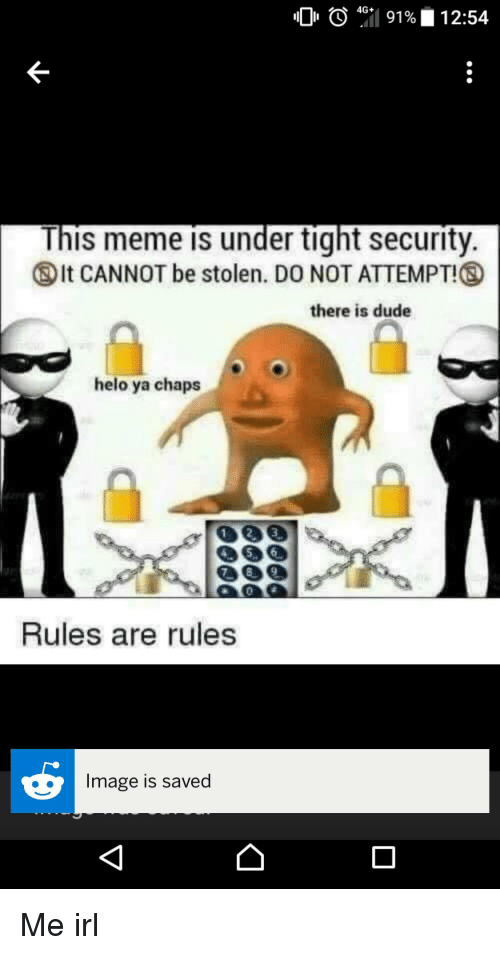"""Dude, Meme, and Image: O O """"il 919  4G+  12:54  This meme is under tight security.  ⑤lt CANNOT be stolen. DO NOT ATTEMPT!  there is dude  helo ya chaps  Rules are rules  Image is saved"""