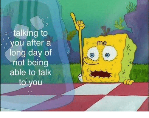 Day, You, and You Me: o talking to  you aftera  long day of  not being  able to talk  o you  me