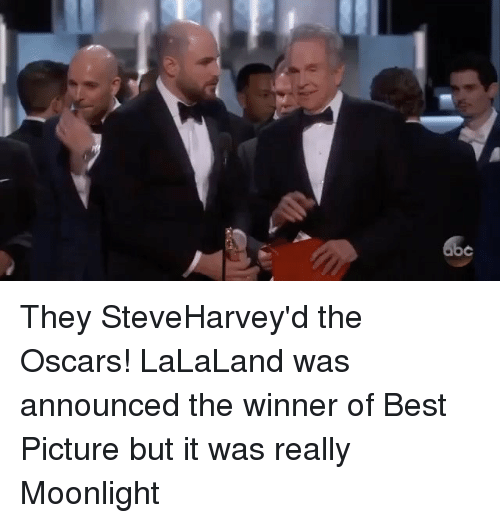 Lalaland: o They SteveHarvey'd the Oscars! LaLaLand was announced the winner of Best Picture but it was really Moonlight