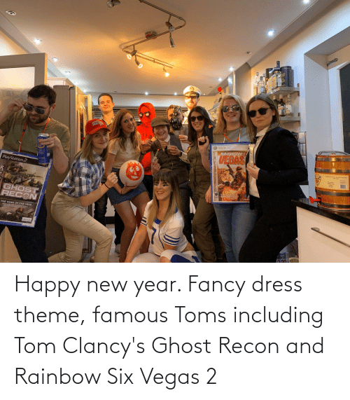 Toms: O XBOX 36O  RAINBOWSI  UEGAS  PlayStation.2  M THE PERRECT  M SHOOTER  UBIod  GHOST  RECON  THE GAME OF THE YEAR  NOW FOR nHE  ENTERTAN  TAION  LN Soft  LIG  30 Happy new year. Fancy dress theme, famous Toms including Tom Clancy's Ghost Recon and Rainbow Six Vegas 2