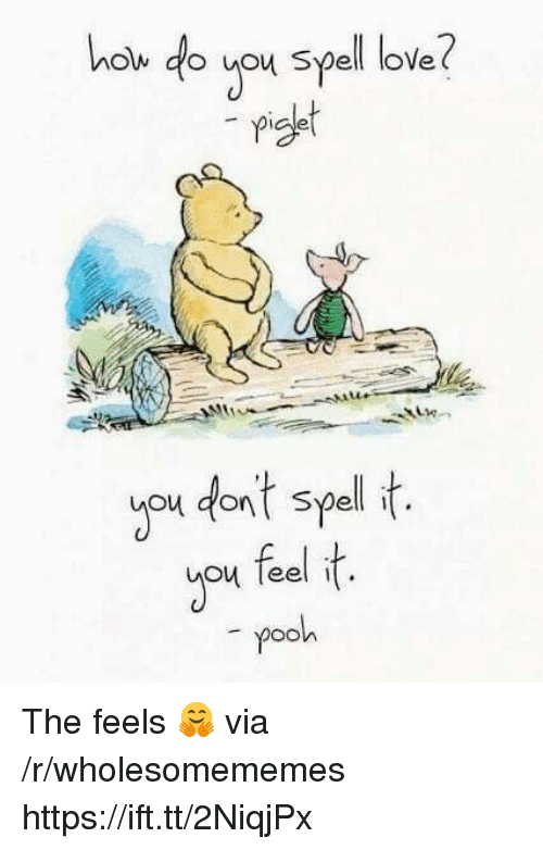 Love, Via, and You: o you spell love  piset  you dant spell t  you feel t  pooh The feels 🤗 via /r/wholesomememes https://ift.tt/2NiqjPx