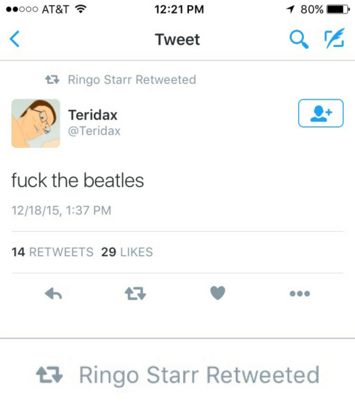 The Beatles, At&t, and Beatles: o0 AT&T  12:21 PM  1 80%  <  Tweet  Ringo Starr Retweeted  Teridax  @Teridax  fuck the beatles  12/18/15, 1:37 PM  14 RETWEETS 29 LIKES   Ringo Starr Retweeted