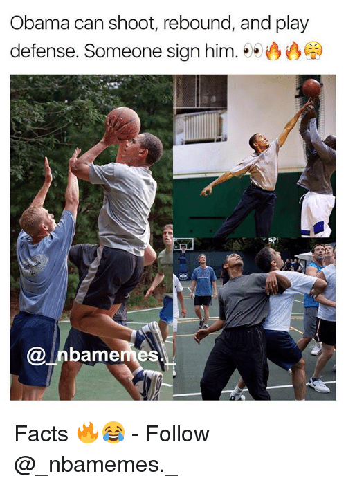 rebounder: Obama can shoot, rebound, and play  defense. Someone sign him.  @ Inbamemes Facts 🔥😂 - Follow @_nbamemes._