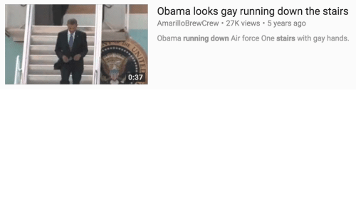 air force one: Obama looks gay running down the stairs  AmarilloBrewCrew 27K views 5 years ago  Obama running down Air force One stairs with gay hands.  0:37