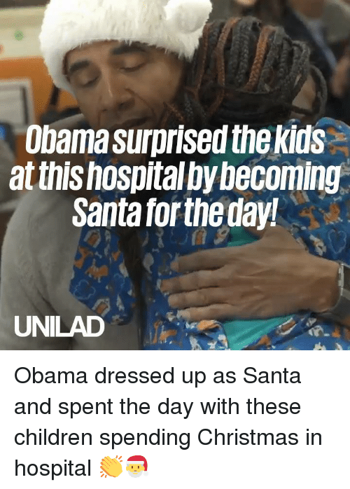 Children, Christmas, and Dank: Obama surprised thekids  at this hospital bybecoming  Santa forthe day  UNILAD Obama dressed up as Santa and spent the day with these children spending Christmas in hospital 👏🎅
