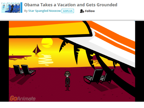 Gets Grounded: Obama Takes a Vacation and Gets Grounded  y Star Spangled Noxxowl GOPLUS Follow  GoAnimate