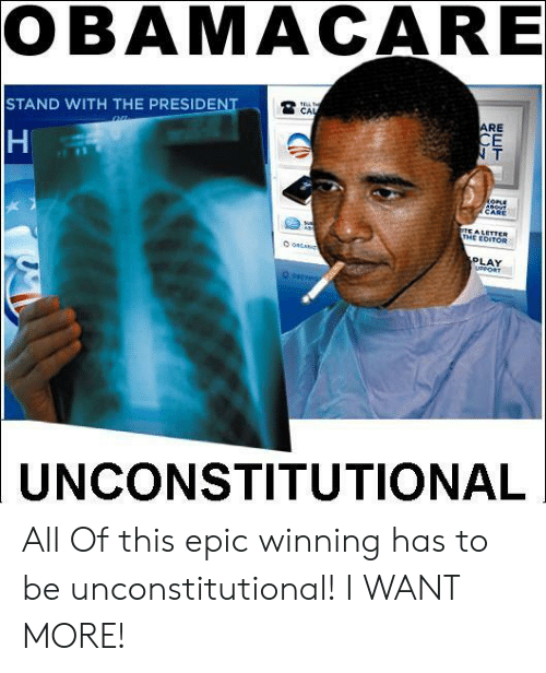 Epic Winning: OBAMACARE  CA  STAND WITH THE PRESIDENT  ARE  N T  A LETTER  PLAY  UNCONSTITUTIONAL All Of this epic winning has to be unconstitutional! I WANT MORE!
