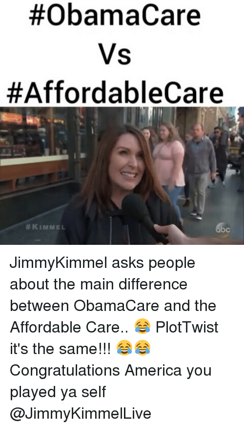 Plottwist:  #ObamaCare  Vs  HAffordableCare  KIMMEL JimmyKimmel asks people about the main difference between ObamaCare and the Affordable Care.. 😂 PlotTwist it's the same!!! 😂😂Congratulations America you played ya self @JimmyKimmelLive