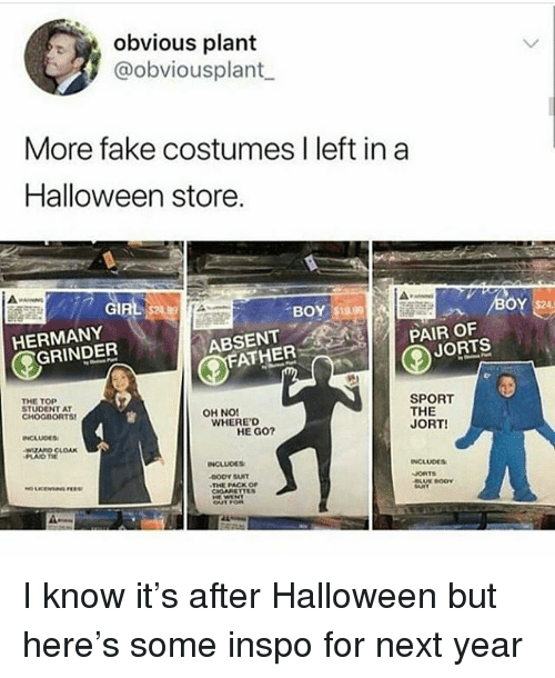 Fake, Halloween, and Ironic: obvious plant  @obviousplant  More fake costumes I left in a  Halloween store.  GIRL S2439  ARN  BOY $1999  HERMANY  PAIR OF  GRINDER  ABSENT  FATHER  JORTS  THE TOP  STUDENT AT  CHOGDORTS  SPORT  THE  JORT!  OH NO!  WHERE D  INCLUCES  HE GO?  INCLUDES  INCLUDES  THE PACK OF I know it's after Halloween but here's some inspo for next year