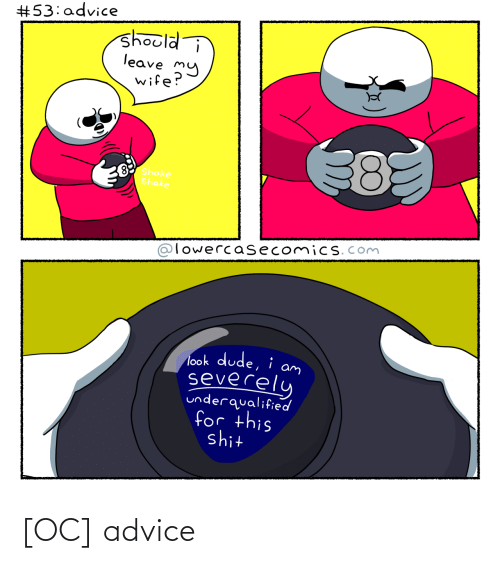 Advice: [OC] advice