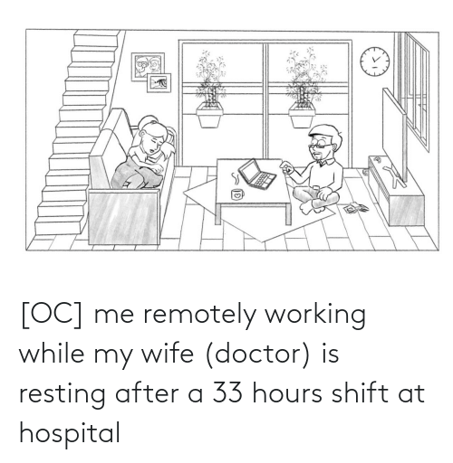 Doctor: [OC] me remotely working while my wife (doctor) is resting after a 33 hours shift at hospital