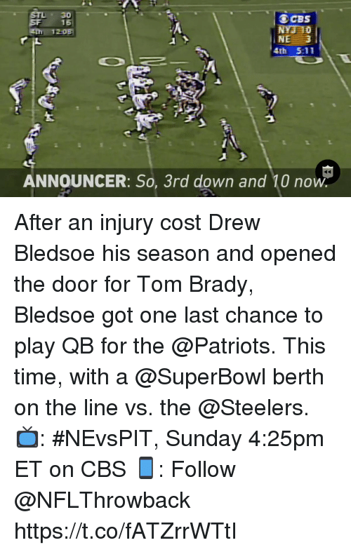 announcer: OCBS  4th 5:11  ANNOUNCER: So, 3rd down and 10 now After an injury cost Drew Bledsoe his season and opened the door for Tom Brady, Bledsoe got one last chance to play QB for the @Patriots.  This time, with a @SuperBowl berth on the line vs. the @Steelers.  📺: #NEvsPIT, Sunday 4:25pm ET on CBS 📱: Follow @NFLThrowback https://t.co/fATZrrWTtI
