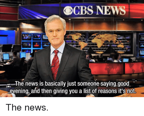News, Good, and List: OCBS NEWS  The news is basically just someone saying.good  evening, and then giving vou a list of reasons it's not The news.