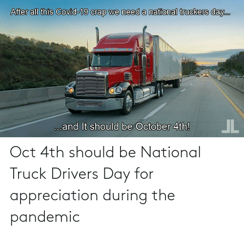 oct: Oct 4th should be National Truck Drivers Day for appreciation during the pandemic