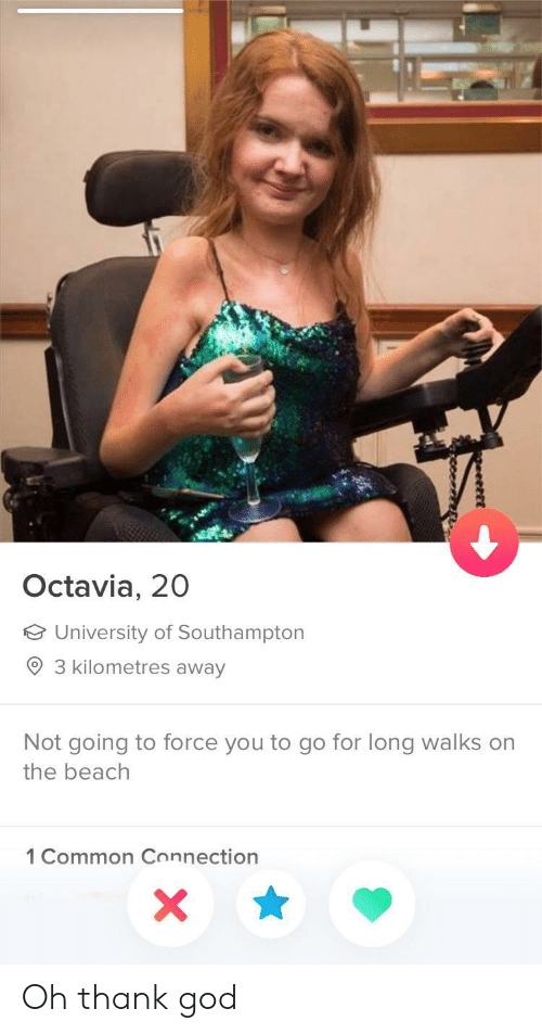 octavia: Octavia, 20  University of Southampton  3 kilometres away  Not going to force you to go for long walks on  the beach  1 Common Connection Oh thank god