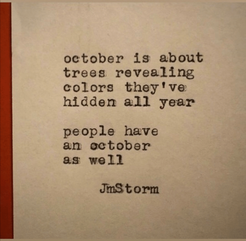 Trees, Hidden, and All: october is about  trees revealing  colors they've  hidden all year  people have  an october  as well  JmStorm
