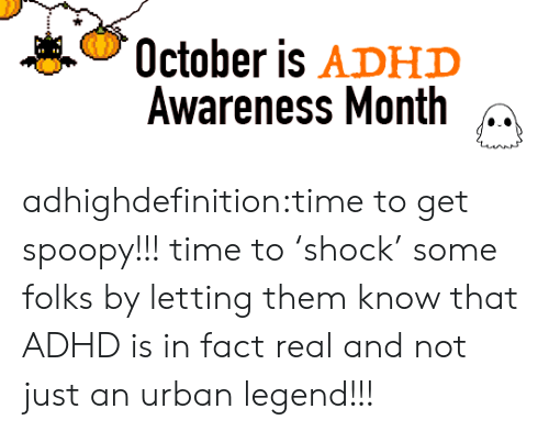 Tumblr, Adhd, and Blog: October is ADHD  Awareness Month adhighdefinition:time to get spoopy!!! time to 'shock' some folks by letting them know that ADHD is in fact real and not just an urban legend!!!
