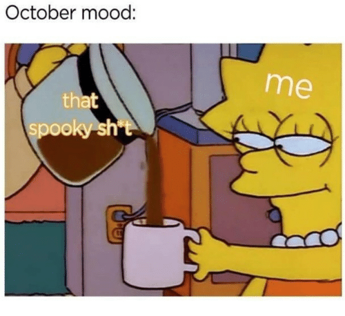 Mood, Spooky, and October: October mood:  me  tha  spooky sht