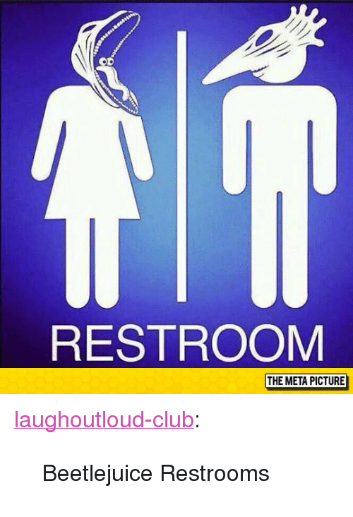 "Beetlejuice: OD  RESTROOM  THE META PICTURE <p><a href=""http://laughoutloud-club.tumblr.com/post/154428227157/beetlejuice-restrooms"" class=""tumblr_blog"">laughoutloud-club</a>:</p>  <blockquote><p>Beetlejuice Restrooms</p></blockquote>"