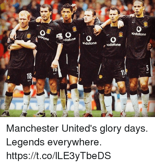 glory days: odafone  oofone  0  dafone  Vodafone  18 Manchester United's glory days. Legends everywhere. https://t.co/lLE3yTbeDS