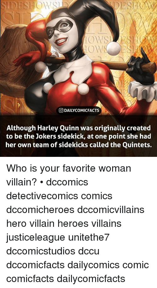 Womanism: ODAILYCOMICFACTS  Although Harlev Quinn was originally created  to be the Jokers sidekick, at one point she had  her own team of sidekicks called the Quintets. Who is your favorite woman villain? • dccomics detectivecomics comics dccomicheroes dccomicvillains hero villain heroes villains justiceleague unitethe7 dccomicstudios dccu dccomicfacts dailycomics comic comicfacts dailycomicfacts