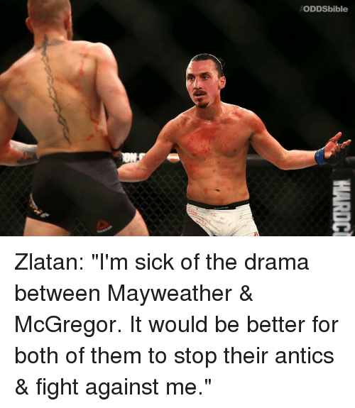 """Antic: ODDSbible Zlatan: """"I'm sick of the drama between Mayweather & McGregor. It would be better for both of them to stop their antics & fight against me."""""""