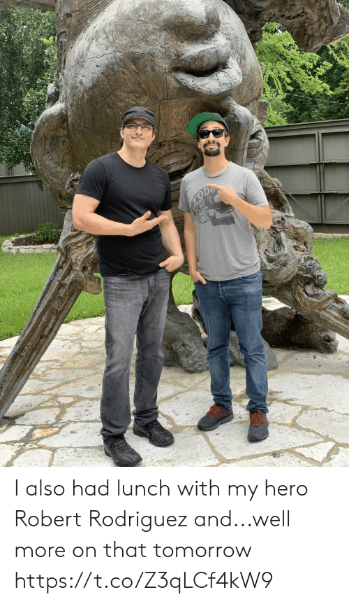 Memes, Tomorrow, and My Hero: ODO I also had lunch with my hero Robert Rodriguez and...well more on that tomorrow https://t.co/Z3qLCf4kW9