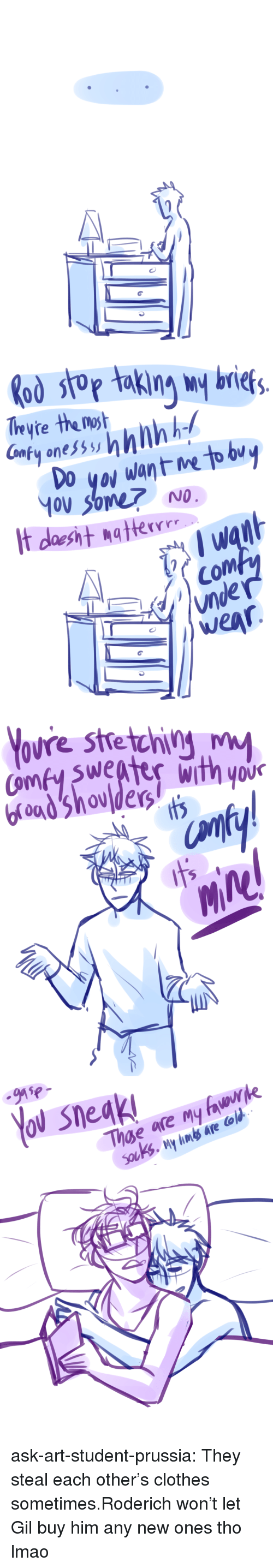 Any New: odso briet  Tryte the oh  omfy ones  No  Com  unde   ovre stetchiM  sweater with yov  nf   91ヤー  Yo sneak ask-art-student-prussia:  They steal each other's clothes sometimes.Roderich won't let Gil buy him any new ones tho lmao