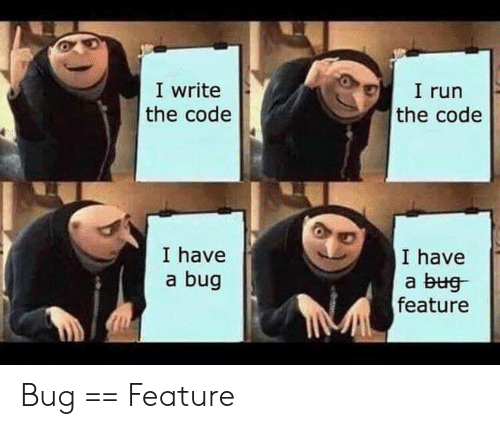 Run, Code, and The Code: Oel 1 run  I write  the code  the code  I have  a bug  I have  a bug  feature  TIM Bug == Feature
