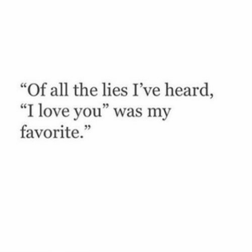 "The Lies: Of all the lies I've heard,  ""I love you"" was my  favorite.  ce  5"