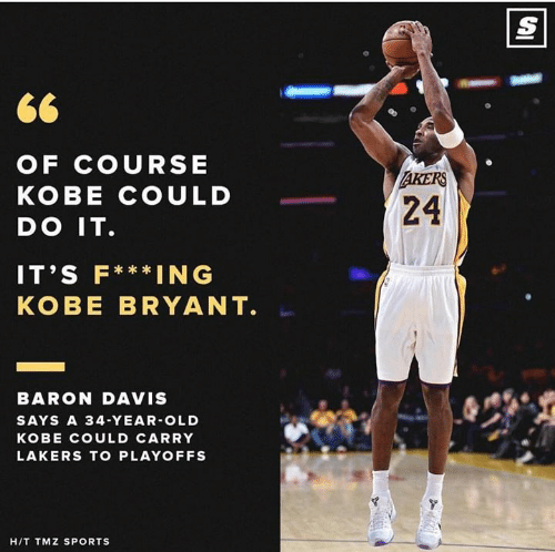 baron: OF COURSE  KOBE COULD  DO IT  IT'S F***ING  KOBE BRYANT  RS  24  BARON DAVIS  SAYS A 34-YEAR-OLD  KOBE COULD CARRY  LAKERS TO PLAYOFFS  HIT TMZ SPORTS