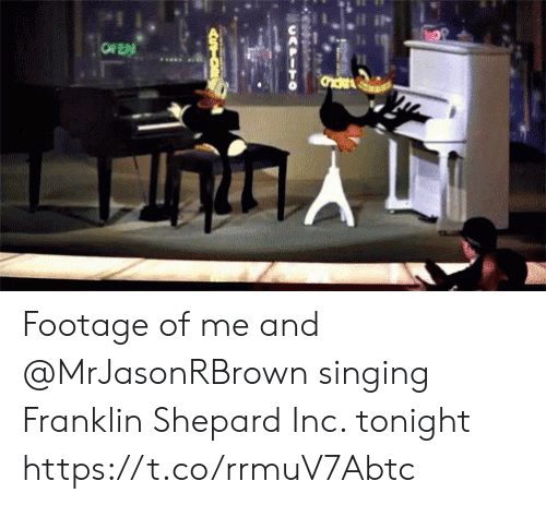 Memes, Singing, and 🤖: OF EN Footage of me and @MrJasonRBrown singing  Franklin Shepard Inc. tonight https://t.co/rrmuV7Abtc