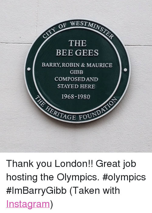 """bee gees: OF  THE  BEE GEES  BARRY, ROBIN & MAURICE  GIBB  COMPOSED AND  STAYED HERE  1968-1980  HERITAGE  FOUNDA <p>Thank you London!! Great job hosting the Olympics. #olympics #ImBarryGibb (Taken with <a href=""""http://instagram.com"""" target=""""_blank"""">Instagram</a>)</p>"""