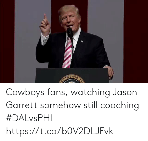 Dallas Cowboys: OF THE  UN  SIDENT Cowboys fans, watching Jason Garrett somehow still coaching #DALvsPHI https://t.co/b0V2DLJFvk