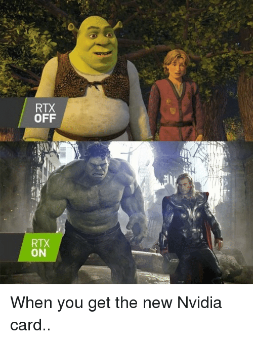 Nvidia: OFF  RTX  ON When you get the new Nvidia card..