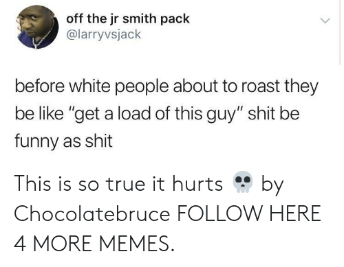 """Be Like, Dank, and Funny: off the jr smith pack  @larryvsjack  before white people about to roast they  be like """"get a load of this guy"""" shit be  funny as shit This is so true it hurts 💀 by Chocolatebruce FOLLOW HERE 4 MORE MEMES."""