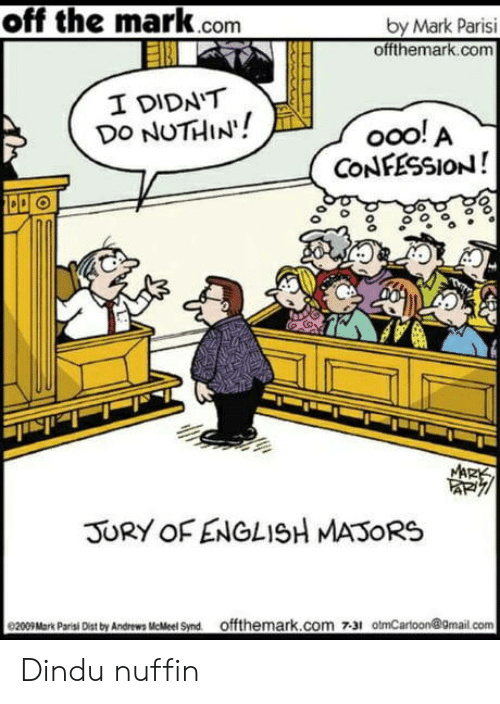 English, Com, and Des: off the mark.com  by Mark Parisi  offthemark.com  I DIDN'T  DO NUTHIN!  ooo! A  CONFESSION!  MARK  JURY OF ENGLISH MASORS  0200Mark Pari Des by Andrews MeMeel Snd offthemark.com 731 otmCarloon@9mail.com Dindu nuffin