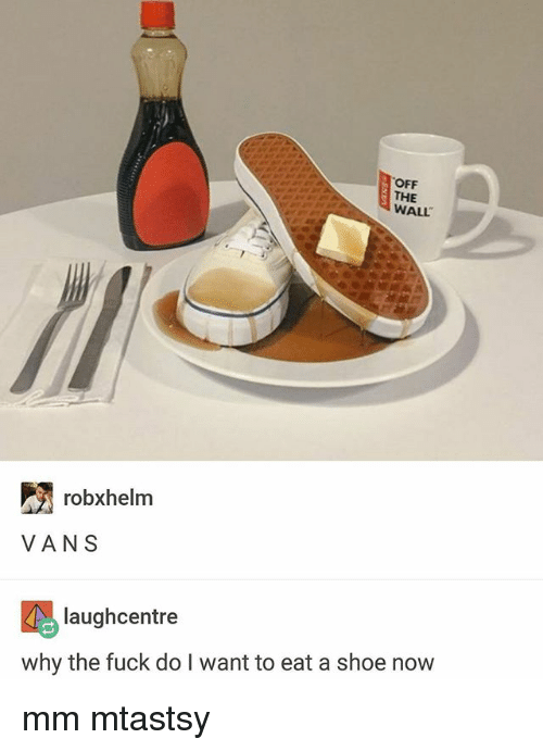 walle: OFF  THE  WALL  robxhelm  VANS  laughcentre  why the fuck do I want to eat a shoe now mm mtastsy